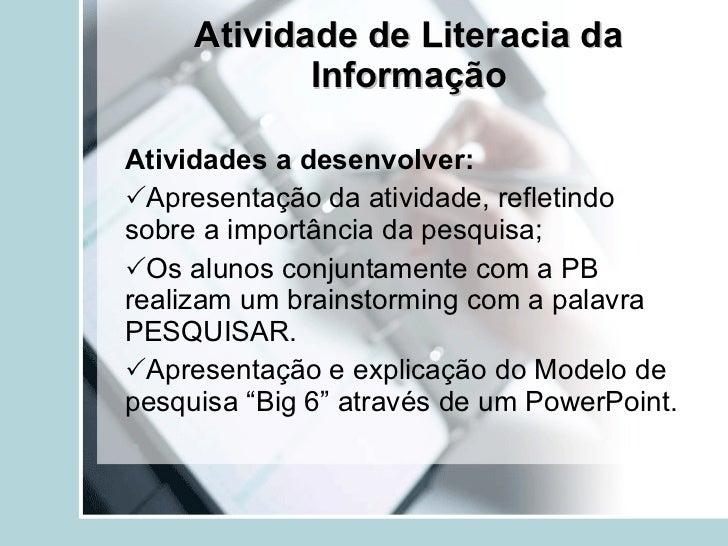 Atividade de Literacia da Informação Atividades a desenvolver:   Apresentação da atividade, refletindo sobre a importânci...