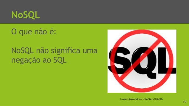 NoSQL O que é: NoSQL significa uma alternativa aos bancos de dados relacionais. 20Imagem disponível em: <http://bit.ly/1e4...