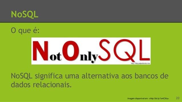 """NoSQL - Definição Segundo seu autor, Carlo Strozzi(2007), o NoSQL """"é completamente distinto do modelo relacional e portant..."""