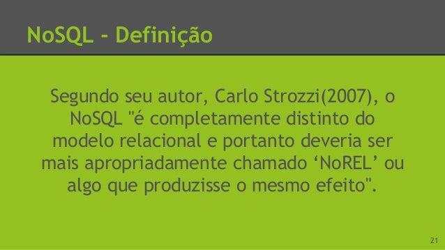 NoSQL - Contextualização ● Popularização da Internet ● Crescimento na quantidade de dados ● Redes sociais ● Dados gerados ...