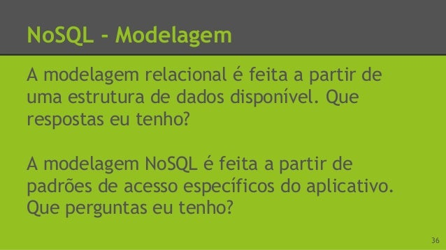 NoSQL - Modelagem Na modelagem NoSQL é preciso ter uma compreensão mais profunda de Estruturas de Dados que na modelagem r...