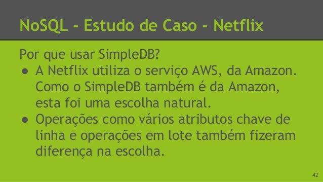 NoSQL - Estudo de Caso - Netflix Por que usar HBase? ● Ele está muito ligado ao Hadoop ● Possibilita a escrita de consulta...
