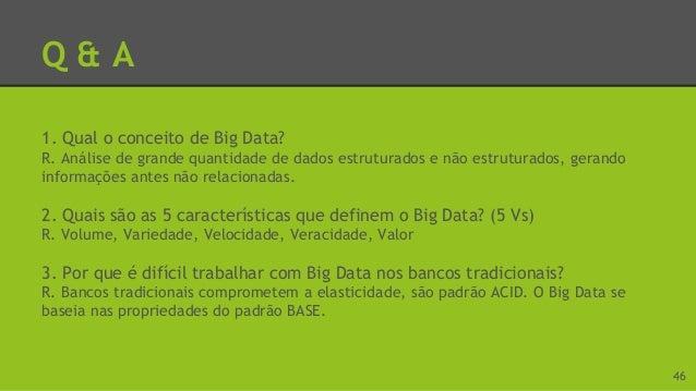 Q & A 4. O que é NoSQL? R. É uma alternativa aos bancos de dados relacionais, devido a necessidade de mais desempenho, sup...