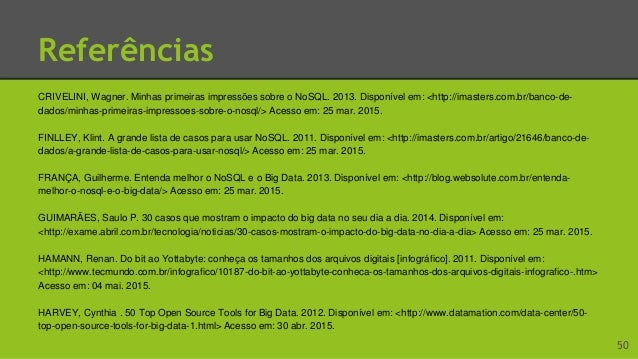 Referências IANNI, Vinicius. Introdução aos bancos de dados NoSQL. 2012. Disponível em: <http://www.devmedia.com.br/introd...