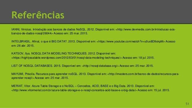 Referências NASCIMENTO, Jean. NoSQL – você realmente sabe do que estamos falando?. 2010. Disponível em: <http://imasters.c...