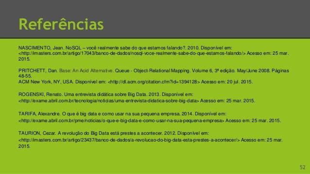 Referências VARDANYAN, Mikayel. Um olhar sobre alguns bancos de dados NoSQL. 2012. Disponível em: <http://imasters.com.br/...
