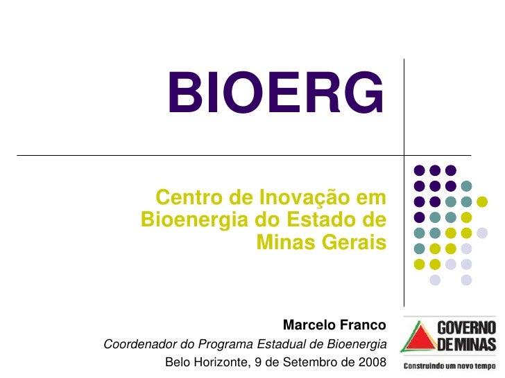 BIOERG        Centro de Inovação em       Bioenergia do Estado de                  Minas Gerais                           ...