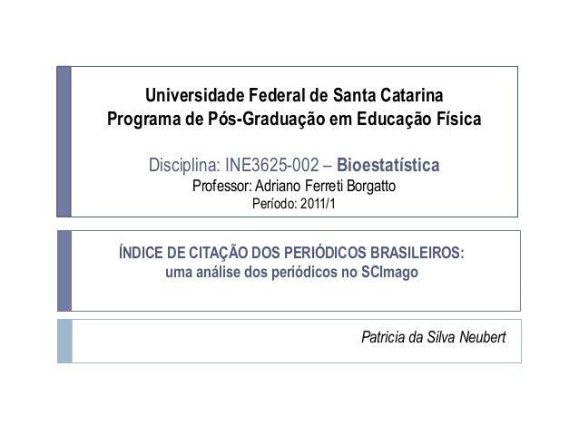 Universidade Federal de Santa Catarina Programa de Pós-Graduação em Educação Física Disciplina: INE3625-002 – Bioestatísti...