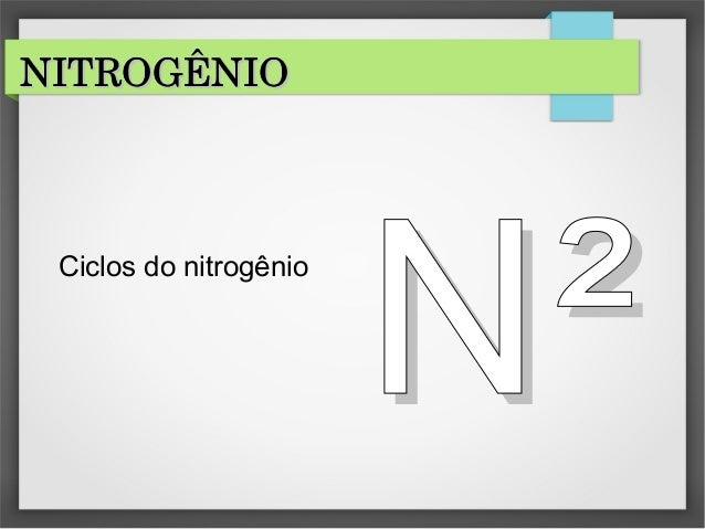 NITROGÊNIONITROGÊNIONITROGÊNIONITROGÊNIO Ciclos do nitrogênio NN²²