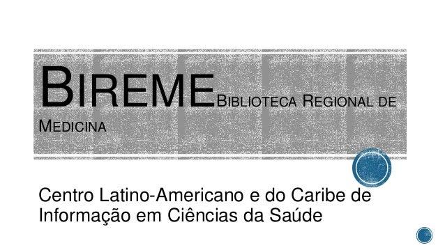 BIREMEBIBLIOTECA REGIONAL DE MEDICINA Centro Latino-Americano e do Caribe de Informação em Ciências da Saúde