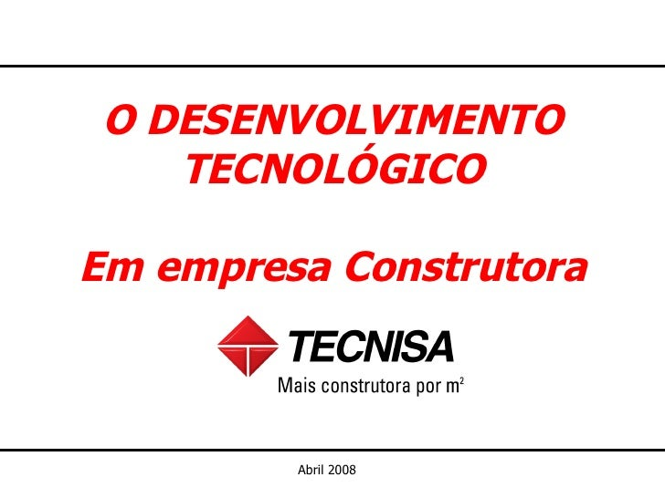 O DESENVOLVIMENTO TECNOLÓGICO Em empresa Construtora Abril 2008