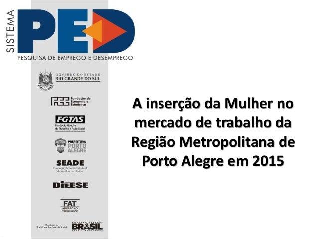 A inserção da Mulher no mercado de trabalho da Região Metropolitana de Porto Alegre em 2015