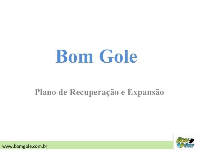 Plano de Recuperação e Expansão Bom Gole www.bomgole.com.br