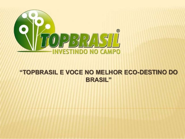 """""""TOPBRASIL E VOCE NO MELHOR ECO-DESTINO DO BRASIL"""""""