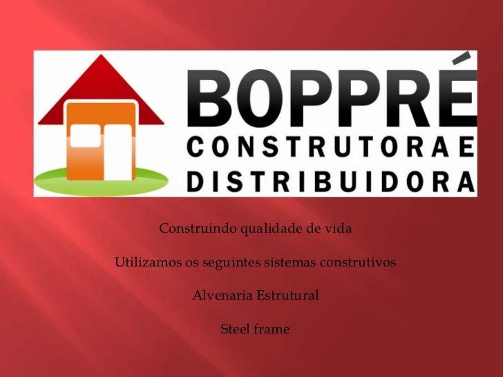 Construindo qualidade de vida<br />Utilizamos os seguintes sistemas construtivos<br />Alvenaria Estrutural<br />Steel fram...