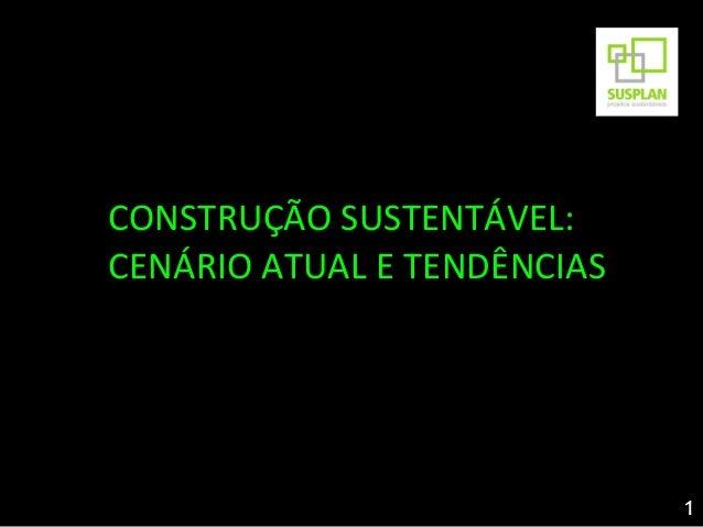 CONSTRUÇÃO SUSTENTÁVEL:CENÁRIO ATUAL E TENDÊNCIAS                             1
