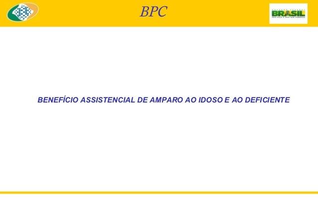 BPC  BENEFÍCIO ASSISTENCIAL DE AMPARO AO IDOSO E AO DEFICIENTE
