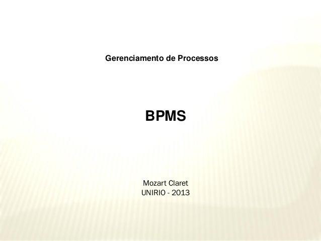 Gerenciamento de Processos  BPMS  Mozart Claret UNIRIO - 2013