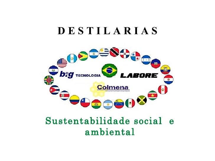 Sustentabilidade social  e ambiental D E S T I L A R I A S