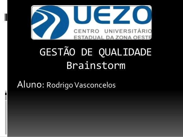GESTÃO DE QUALIDADE Brainstorm Aluno: Rodrigo Vasconcelos