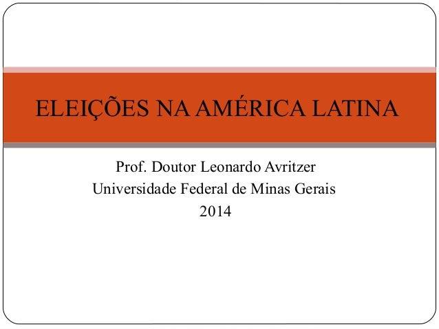 ELEIÇÕES NA AMÉRICA LATINA  Prof. Doutor Leonardo Avritzer  Universidade Federal de Minas Gerais  2014