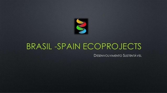 BRASIL -SPAIN ECOPROJECTS DESENVOLVIMENTO SUSTENTÁVEL