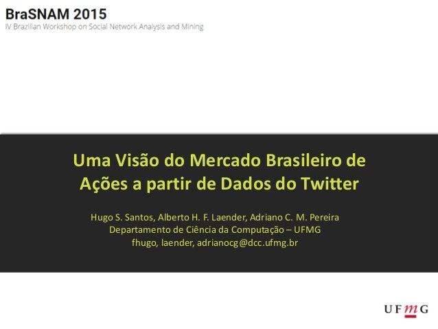 Hugo S. Santos, Alberto H. F. Laender, Adriano C. M. Pereira Departamento de Ciência da Computação – UFMG fhugo, laender, ...
