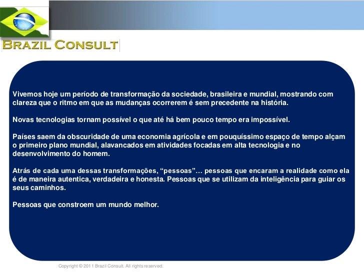 Vivemos hoje um período de transformação da sociedade, brasileira e mundial, mostrando com clareza que o ritmo em que as m...