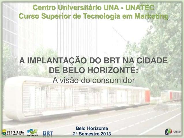 Belo Horizonte 2° Semestre 2013 Centro Universitário UNA - UNATEC Curso Superior de Tecnologia em Marketing A IMPLANTAÇÃO ...