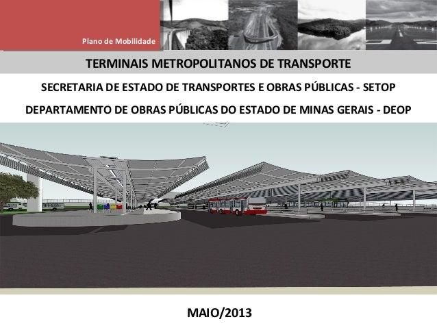 TERMINAIS METROPOLITANOS DE TRANSPORTEPlano de MobilidadePlano de MobilidadeSECRETARIA DE ESTADO DE TRANSPORTES E OBRAS PÚ...
