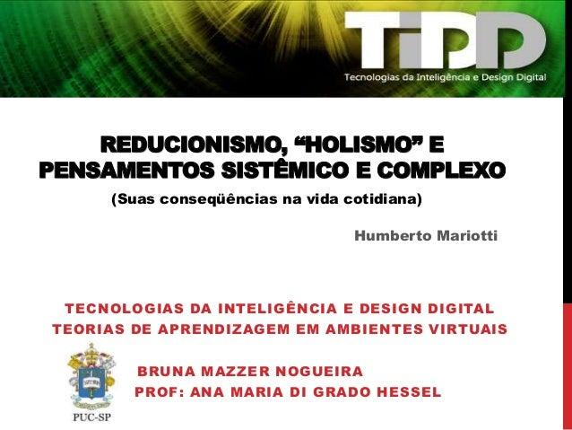 """REDUCIONISMO, """"HOLISMO"""" E PENSAMENTOS SISTÊMICO E COMPLEXO TECNOLOGIAS DA INTELIGÊNCIA E DESIGN DIGITAL TEORIAS DE APRENDI..."""