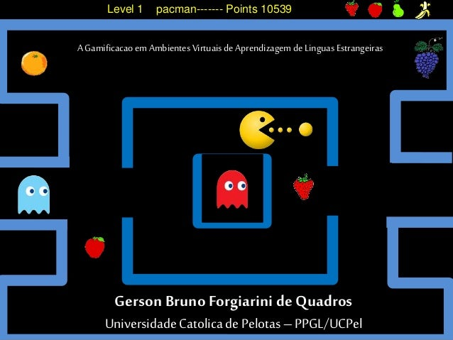 Gerson Bruno Forgiarinide Quadros Universidade Catolica de Pelotas – PPGL/UCPel A Gamificacaoem AmbientesVirtuaisdeAprendi...