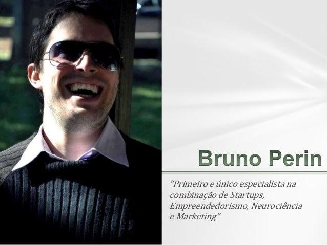"""""""Primeiro e único especialista na combinação de Startups, Empreendedorismo, Neurociência e Marketing"""""""