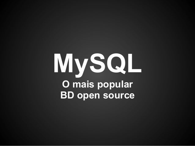 MySQLO mais popularBD open source