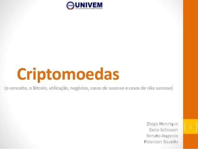Criptomoedas (o conceito, o Bitcoin, utilização, negócios, casos de sucesso e casos de não sucesso) 1
