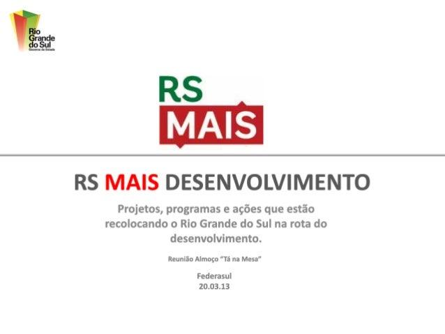RS Mais DesenvolvimentoProjetos, programas e ações que estão recolocando o Rio Grande do Sul na rota do desenvolvimento.  ...