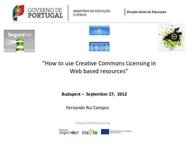"""Creative Commons Licensing Budapest – September 27, 2012 Fernando Rui Campos """"How to use Creative Commons Licensing in Web..."""