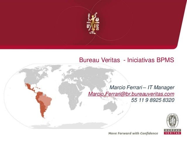 Bureau Veritas -IniciativasBPMS  Marcio Ferrari –IT Manager  Marcio.Ferrari@br.bureauveritas.com  55 11 9 8925 8320