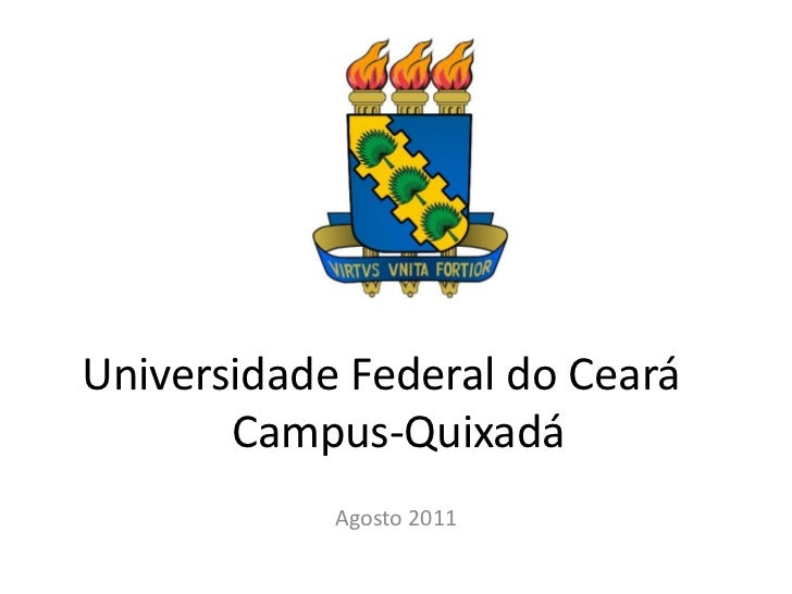 Universidade Federal do Ceará       Campus-Quixadá            Agosto 2011
