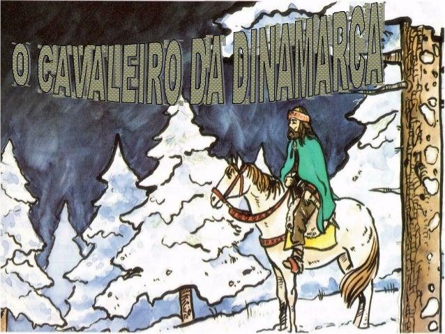 ACÇÃO ACÇÃO PRINCIPAL Viagem de ida e volta do Cavaleiro desde a Dinamarca até à Palestina e vice-versa ACÇÕES SECUNDÁRIAS...