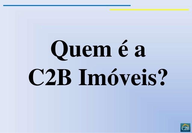 Quem é a  C2B Imóveis?