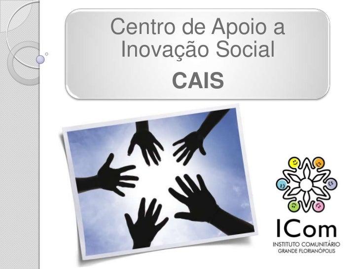 Centro de Apoio a Inovação Social      CAIS