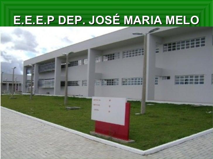 E.E.E.P DEP. JOSÉ MARIA MELO
