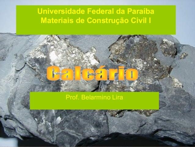 Universidade Federal da Paraíba Materiais de Construção Civil I       Prof. Belarmino Lira