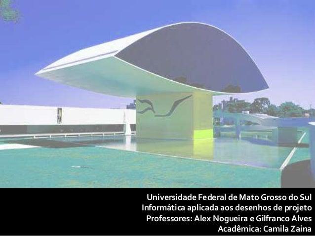 Universidade Federal de Mato Grosso do Sul Informática aplicada aos desenhos de projeto Professores: Alex Nogueira e Gilfr...