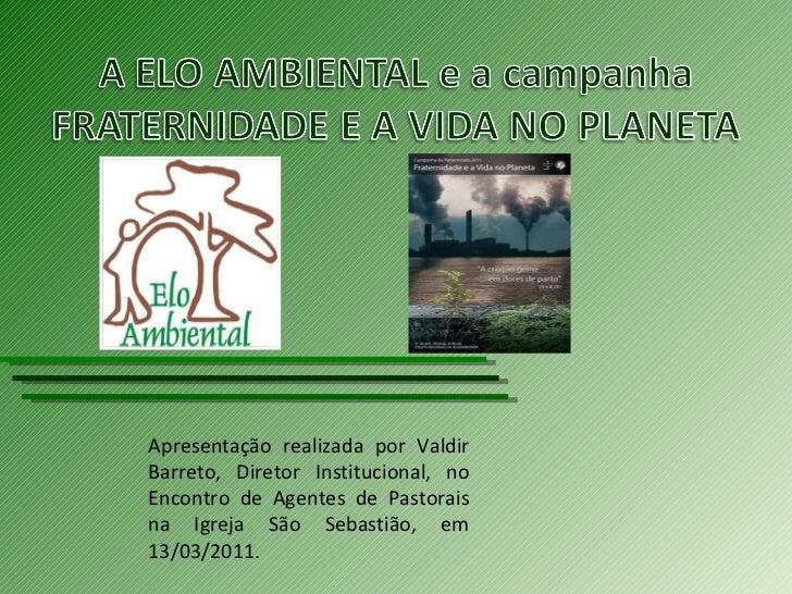 Apresentação realizada por Valdir Barreto, Diretor Institucional, no Encontro de Agentes de Pastorais na Igreja São Sebast...