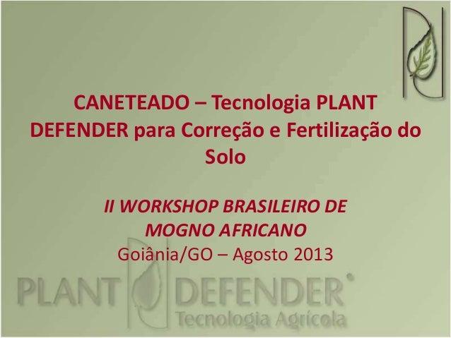 CANETEADO – Tecnologia PLANT DEFENDER para Correção e Fertilização do Solo II WORKSHOP BRASILEIRO DE MOGNO AFRICANO Goiâni...