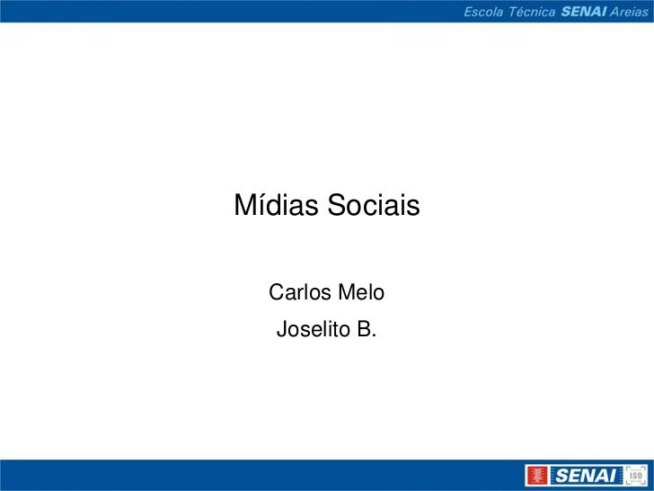 Mídias Sociais<br />Carlos Melo<br />Joselito B.<br />