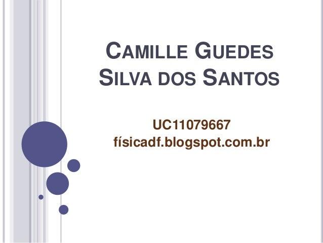 CAMILLE GUEDESSILVA DOS SANTOS        UC11079667 físicadf.blogspot.com.br