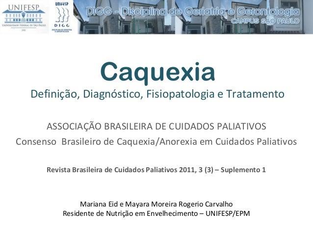 Caquexia Definição, Diagnóstico, Fisiopatologia e Tratamento ASSOCIAÇÃO BRASILEIRA DE CUIDADOS PALIATIVOS Consenso Brasile...